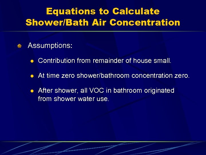 Equations to Calculate Shower/Bath Air Concentration Assumptions: l Contribution from remainder of house small.