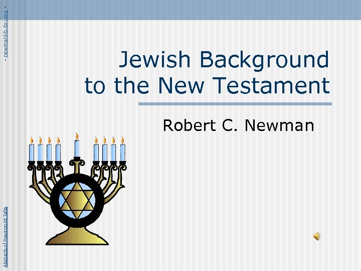 - newmanlib. ibri. org - Jewish Background to the New Testament Abstracts of Powerpoint