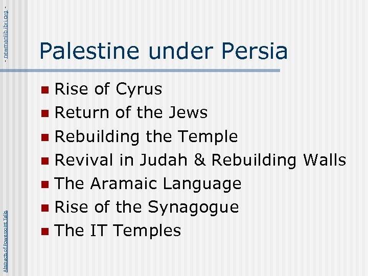 - newmanlib. ibri. org - Palestine under Persia Rise of Cyrus n Return of