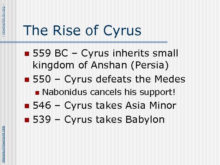 - newmanlib. ibri. org - The Rise of Cyrus 559 BC – Cyrus inherits