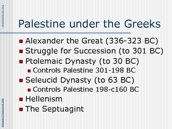 - newmanlib. ibri. org - Palestine under the Greeks Alexander the Great (336 -323