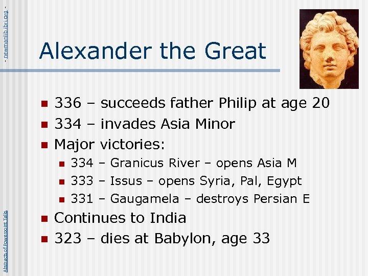 - newmanlib. ibri. org - Alexander the Great n n n 336 – succeeds