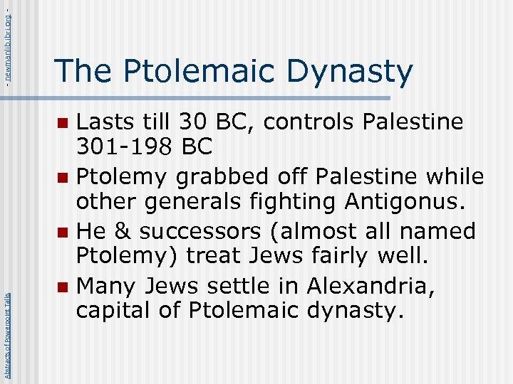- newmanlib. ibri. org - The Ptolemaic Dynasty Lasts till 30 BC, controls Palestine