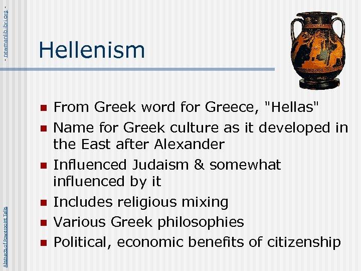 - newmanlib. ibri. org - Hellenism n n Abstracts of Powerpoint Talks n n