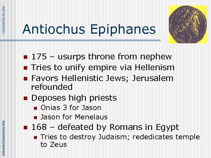 - newmanlib. ibri. org - Antiochus Epiphanes n n 175 – usurps throne from