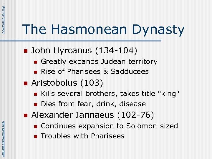 - newmanlib. ibri. org - The Hasmonean Dynasty n John Hyrcanus (134 -104) n