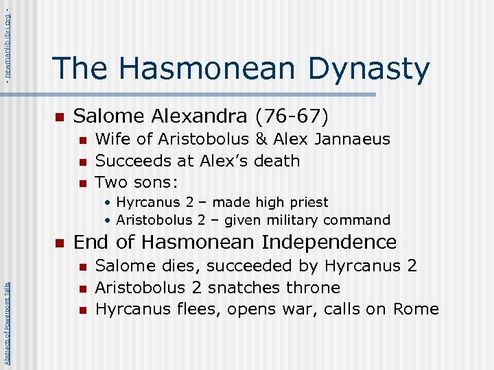 - newmanlib. ibri. org - The Hasmonean Dynasty n Salome Alexandra (76 -67) n