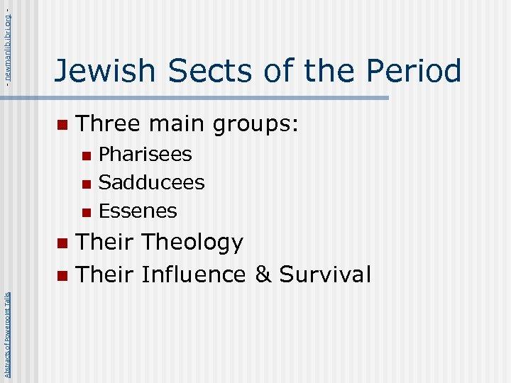 - newmanlib. ibri. org - Jewish Sects of the Period n Three main groups: