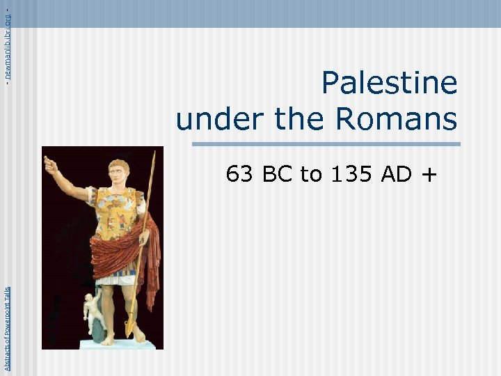 Abstracts of Powerpoint Talks - newmanlib. ibri. org - Palestine under the Romans 63