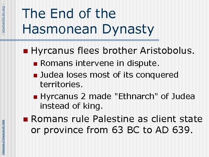- newmanlib. ibri. org - The End of the Hasmonean Dynasty n Hyrcanus flees
