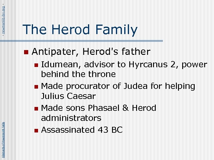 - newmanlib. ibri. org - The Herod Family n Antipater, Herod's father Idumean, advisor
