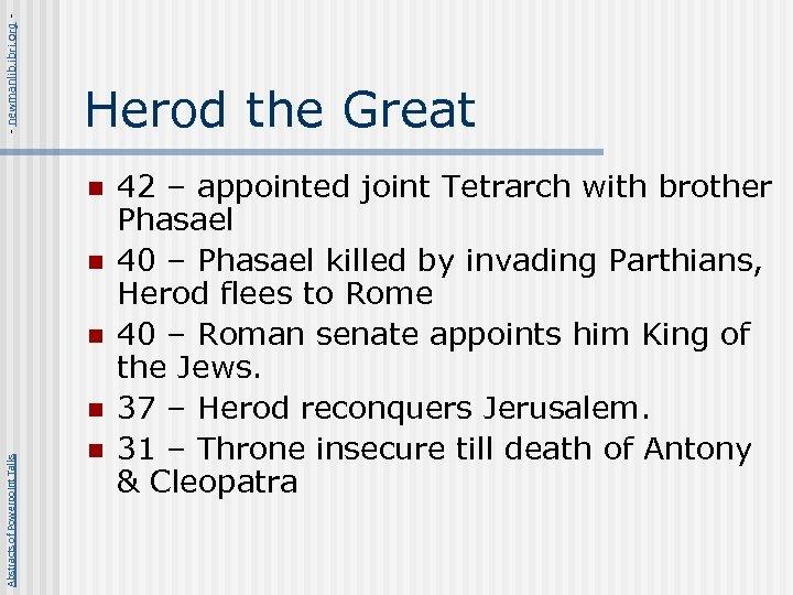- newmanlib. ibri. org - Herod the Great n n n Abstracts of Powerpoint