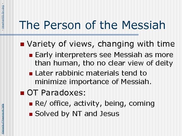 - newmanlib. ibri. org - The Person of the Messiah n Variety of views,