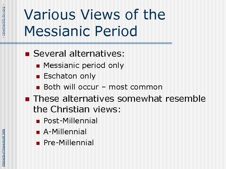 - newmanlib. ibri. org - Various Views of the Messianic Period n Several alternatives: