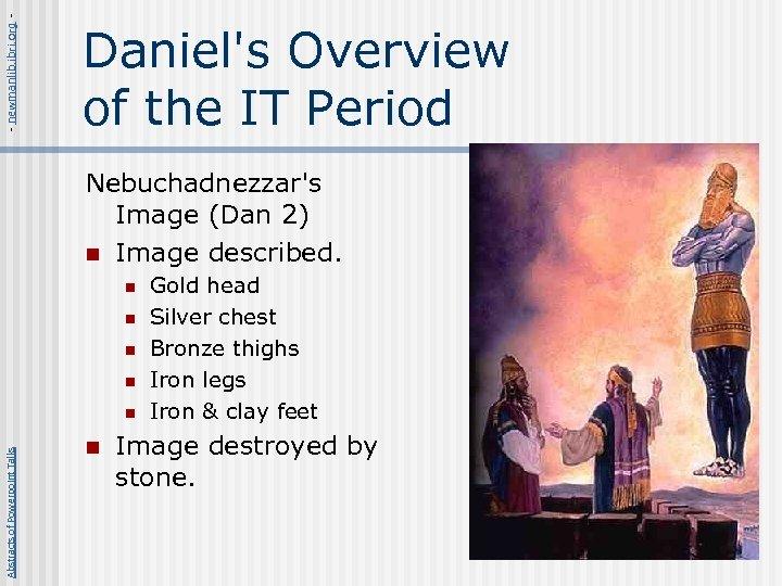 - newmanlib. ibri. org - Daniel's Overview of the IT Period Nebuchadnezzar's Image (Dan
