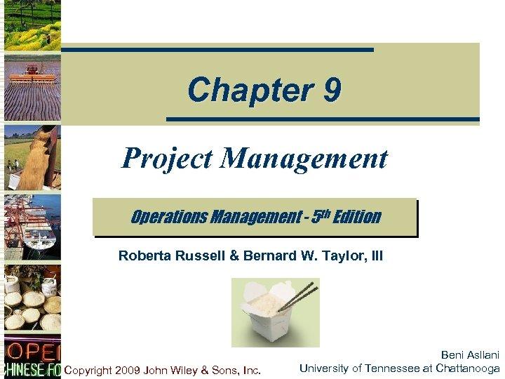 Chapter 9 Project Management Operations Management - 5 th Edition Roberta Russell & Bernard