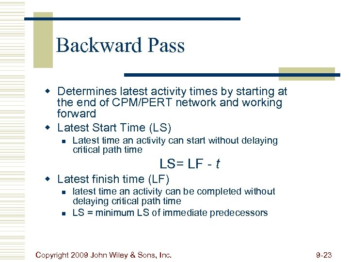 Backward Pass w Determines latest activity times by starting at the end of CPM/PERT