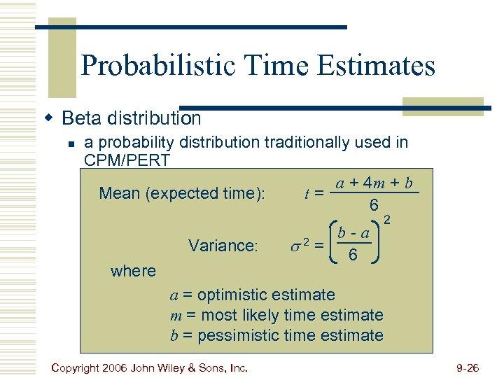 Probabilistic Time Estimates w Beta distribution n a probability distribution traditionally used in CPM/PERT