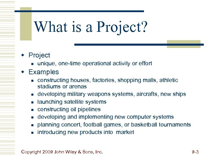 What is a Project? w Project n unique, one-time operational activity or effort w