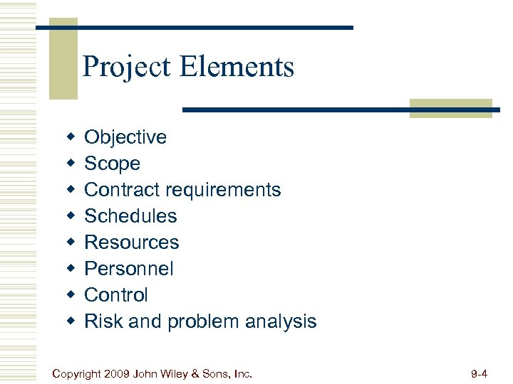 Project Elements w w w w Objective Scope Contract requirements Schedules Resources Personnel Control