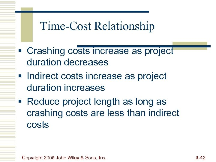 Time-Cost Relationship § Crashing costs increase as project duration decreases § Indirect costs increase