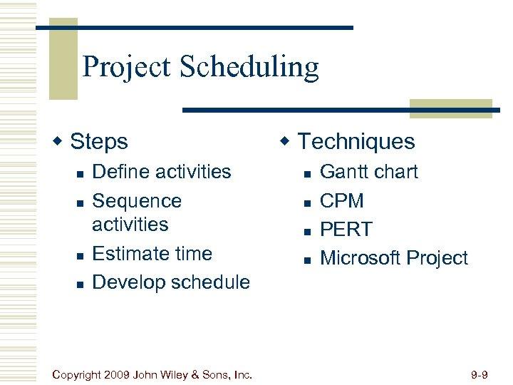 Project Scheduling w Steps n n Define activities Sequence activities Estimate time Develop schedule