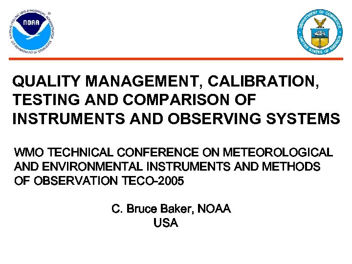 QUALITY MANAGEMENT, CALIBRATION, TESTING AND COMPARISON OF INSTRUMENTS AND OBSERVING SYSTEMS WMO TECHNICAL CONFERENCE