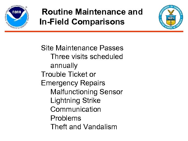 Routine Maintenance and In-Field Comparisons Site Maintenance Passes Three visits scheduled annually Trouble Ticket