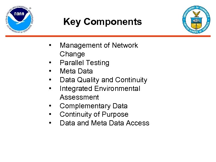Key Components • • Management of Network Change Parallel Testing Meta Data Quality and