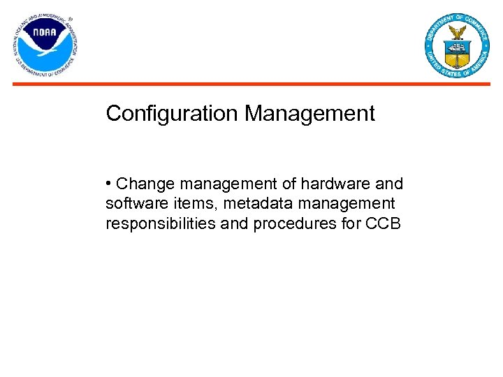 Configuration Management • Change management of hardware and software items, metadata management responsibilities and