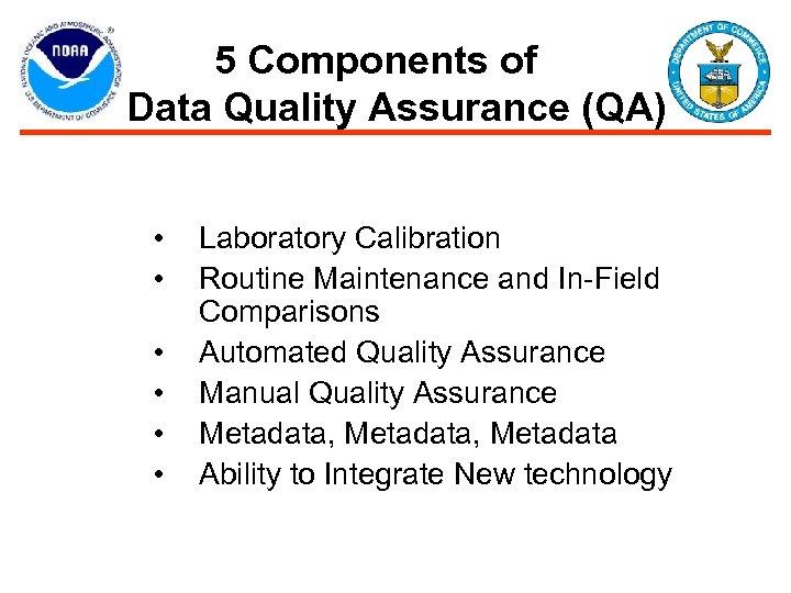 5 Components of Data Quality Assurance (QA) • • • Laboratory Calibration Routine Maintenance