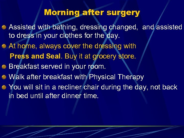 Morning after surgery Assisted with bathing, dressing changed, and assisted to dress in your