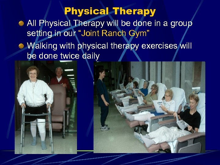 Physical Therapy All Physical Therapy will be done in a group setting in our