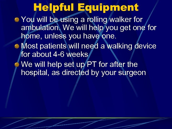 Helpful Equipment You will be using a rolling walker for ambulation. We will help