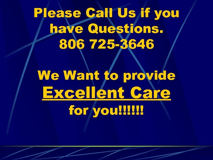 Please Call Us if you have Questions. 806 725 -3646 We Want to provide
