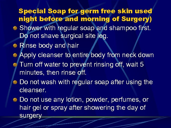 Special Soap for germ free skin used night before and morning of Surgery) Shower