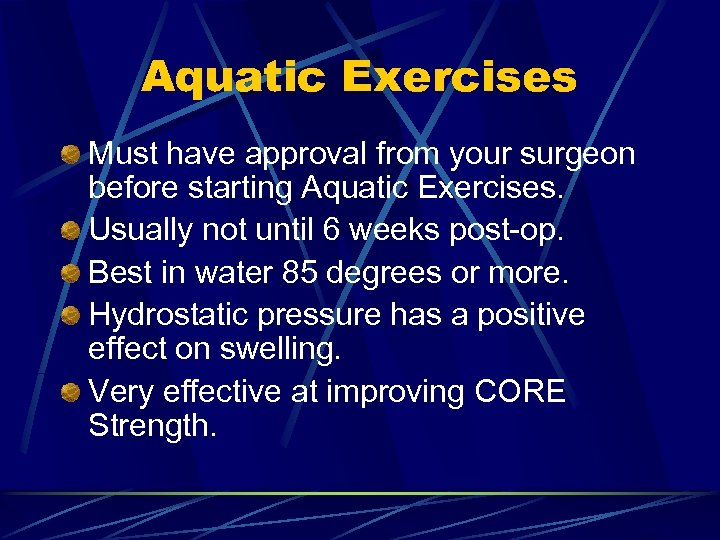 Aquatic Exercises Must have approval from your surgeon before starting Aquatic Exercises. Usually not
