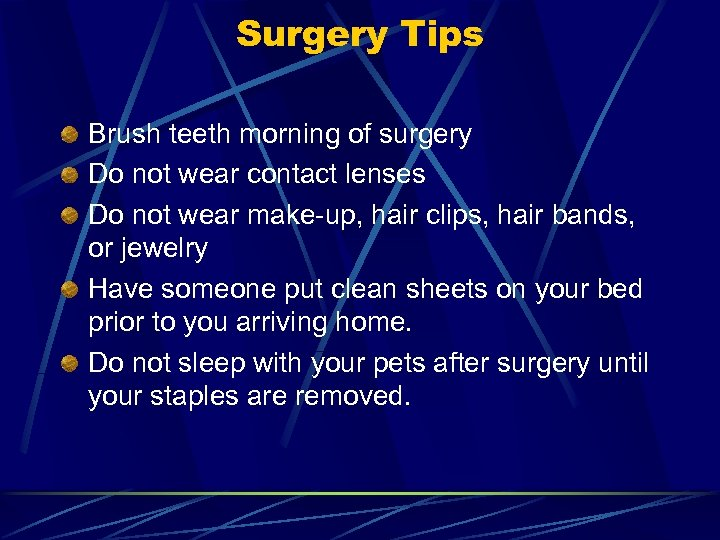 Surgery Tips Brush teeth morning of surgery Do not wear contact lenses Do not