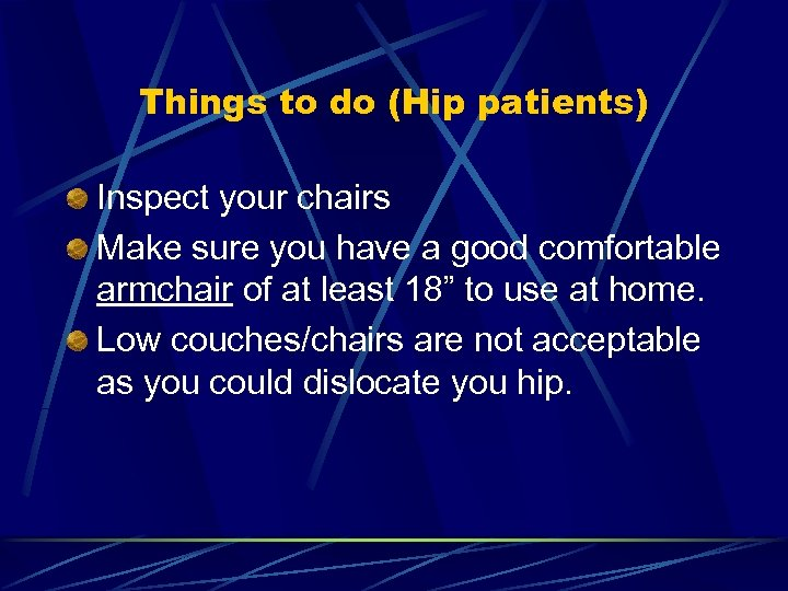 Things to do (Hip patients) Inspect your chairs Make sure you have a good