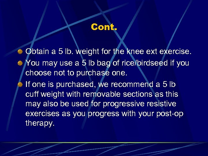 Cont. Obtain a 5 lb. weight for the knee ext exercise. You may use
