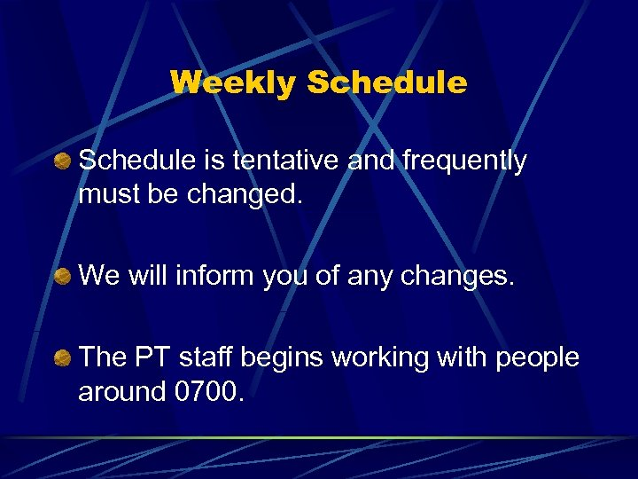 Weekly Schedule is tentative and frequently must be changed. We will inform you of