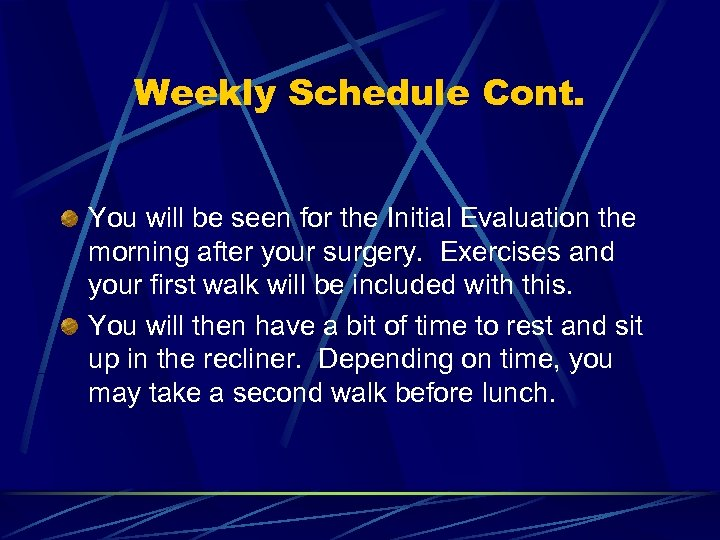Weekly Schedule Cont. You will be seen for the Initial Evaluation the morning after