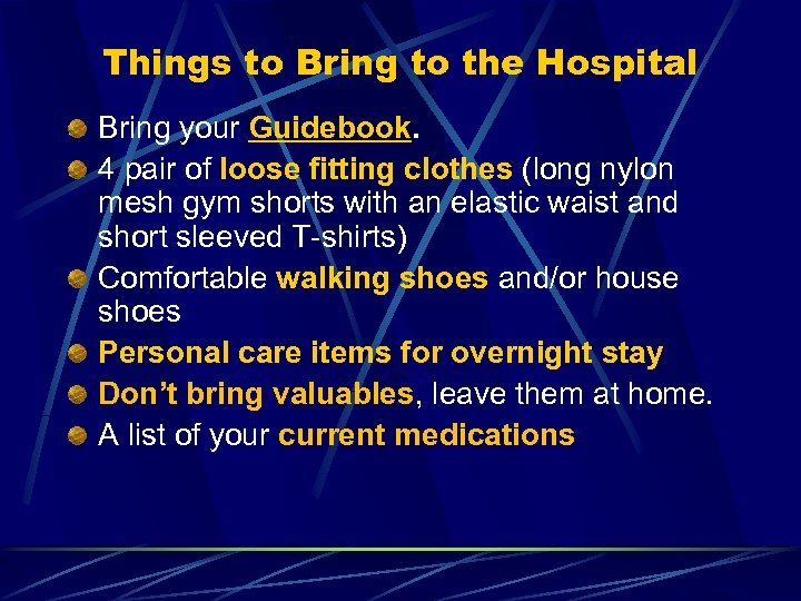 Things to Bring to the Hospital Bring your Guidebook. 4 pair of loose fitting