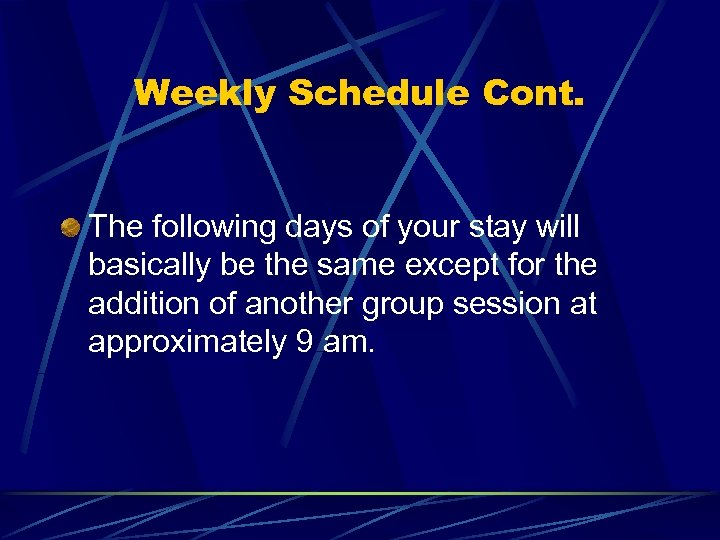 Weekly Schedule Cont. The following days of your stay will basically be the same
