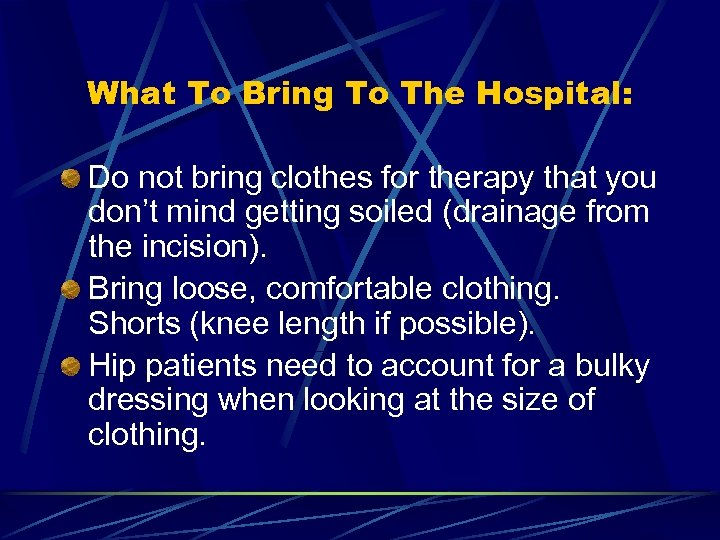 What To Bring To The Hospital: Do not bring clothes for therapy that you