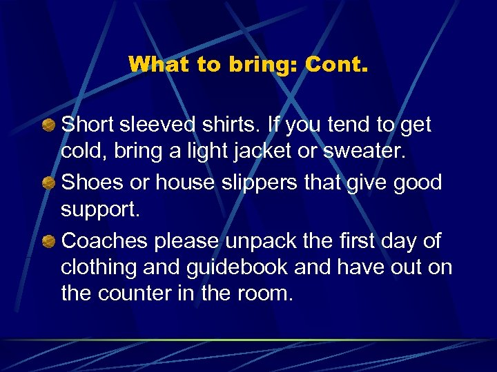 What to bring: Cont. Short sleeved shirts. If you tend to get cold, bring