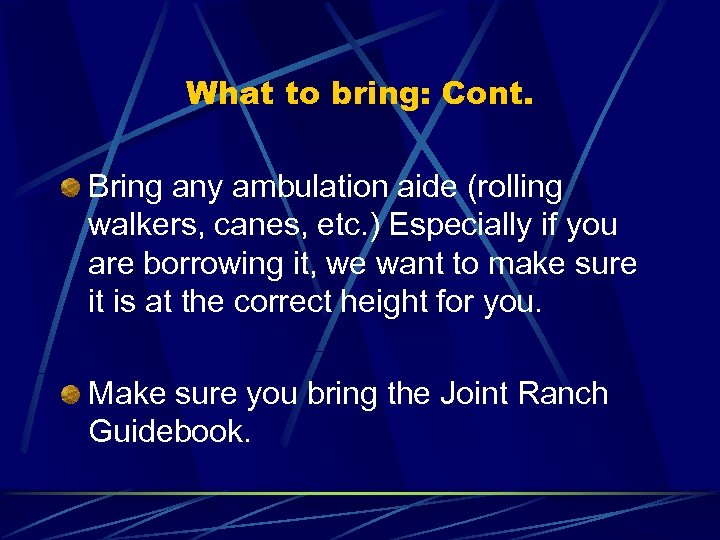 What to bring: Cont. Bring any ambulation aide (rolling walkers, canes, etc. ) Especially