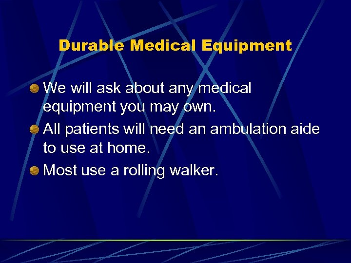 Durable Medical Equipment We will ask about any medical equipment you may own. All
