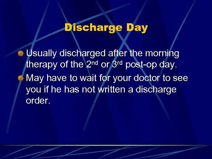 Discharge Day Usually discharged after the morning therapy of the 2 nd or 3