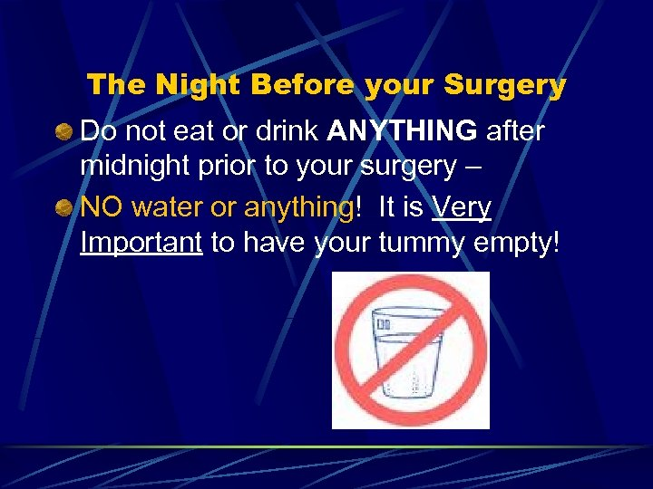 The Night Before your Surgery Do not eat or drink ANYTHING after midnight prior